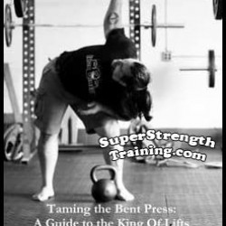 Taming the Bent Press: A Guide to the King of Lifts by Dave Whitley
